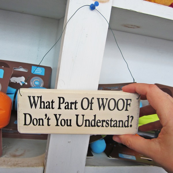 What Part of Woof Don\'t You Understand Wooden Sign