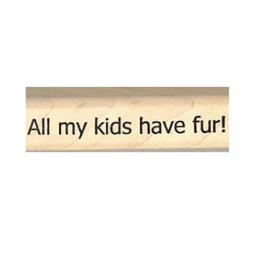 All My Kids Have Fur Rubber Stamp