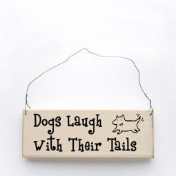 Dogs Laugh With Their Tails Wooden Sign