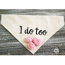I Do Too Canvas Dog Bandana with Pink Fabric Flowers