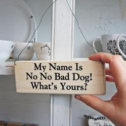 My Name is No No Bad Dog Wooden Sign