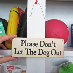 Please Don't Let The Dog Out Wooden Sign
