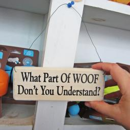 What Part of Woof Don't You Understand Wooden Sign