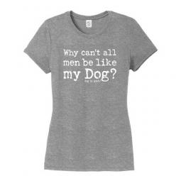 Why Can't All Men Be Like My Dog T-Shirt