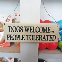 Dogs Welcome People Tolerated Wooden Sign